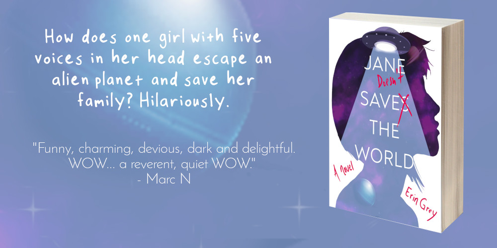 Read the book: Jane doesn't save the world by Erin Grey. How does one girl with five voices in her head escape an alien planet and save her family? Hilariously. Buy on Amazon.